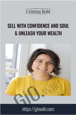 Sell With Confidence And Soul & Unleash Your Wealth - Cristina Bold