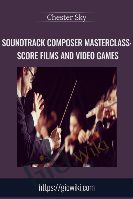 Soundtrack Composer Masterclass: Score Films and Video Games - Chester Sky