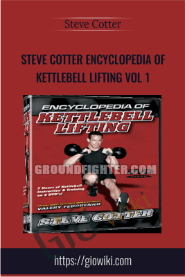 Steve Cotter Encyclopedia of Kettlebell Lifting Vol 1 - Steve Cotter