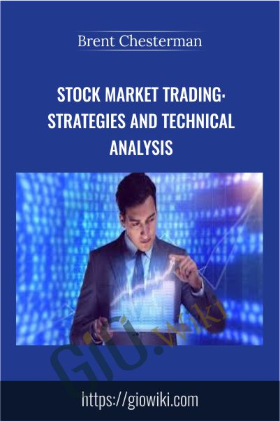 Stock Market Trading: Strategies and Technical Analysis - Brent Chesterman