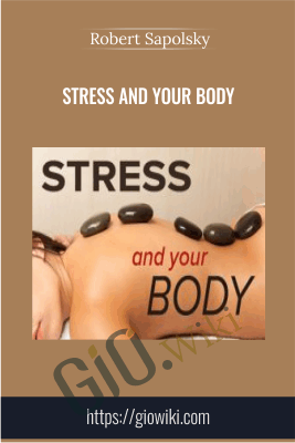 Stress and Your Body - Robert Sapolsky