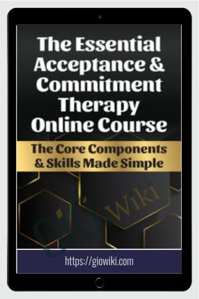The Essential Acceptance & Commitment Therapy Online Course - Michael C. May & Daniel J. Moran
