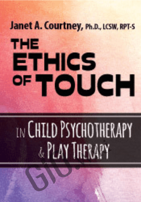 The Ethics of Touch in Child Psychotherapy & Play Therapy - Janet Courtney