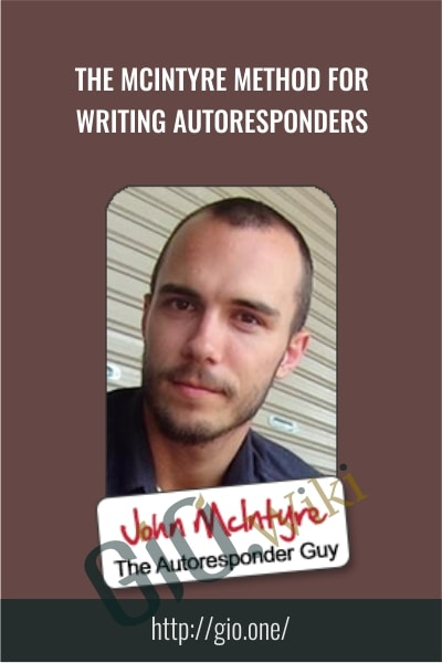 The McIntyre Method for writing autoresponders - John McIntyre