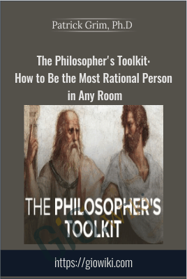 The Philosopher's Toolkit: How to Be the Most Rational Person in Any Room - Patrick Grim, Ph.D