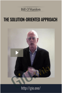 The Solution-Oriented Approach – Bill O'Hanlon