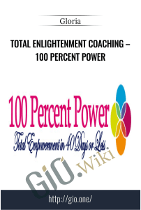 Total Enlightenment Coaching – 100 Percent Power – Gloria