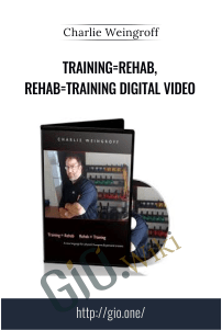 Training=Rehab, Rehab=Training Digital Video – Charlie Weingroff