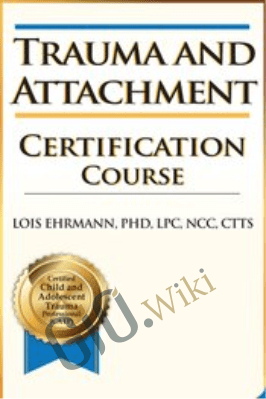 2-Day: Trauma and Attachment Certification Course - Lois Ehrmann