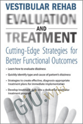 Vestibular Rehab Evaluation & Treatment: Cutting-Edge Strategies for Better Functional Outcomes - Bridget Kulick