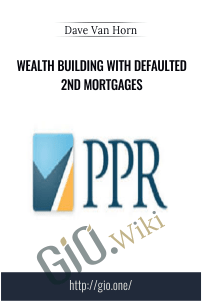 Wealth Building with Defaulted 2nd Mortgages – Dave Van Horn