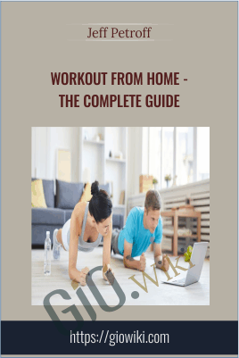 Workout From Home - The Complete Guide - Jeff Petroff