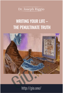 Writing Your Life – The Penultimate Truth – Dr. Joseph Riggio