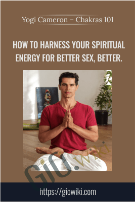 How To Harness Your Spiritual Energy For Better Sex, Better.» - Yogi Cameron – Chakras 101
