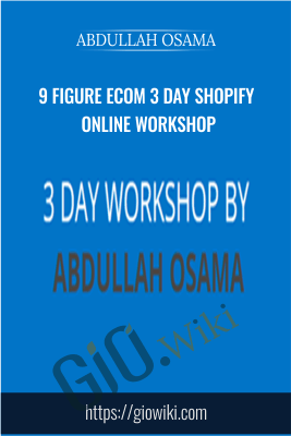 9 Figure Ecom 3 Day Shopify Online Workshop - Abdullah Osama