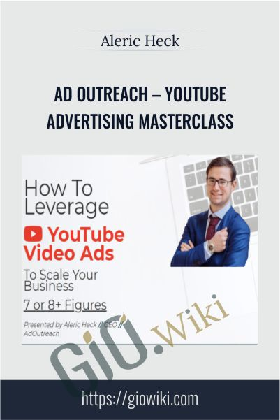 Ad Outreach – YouTube Advertising Masterclass – Aleric Heck
