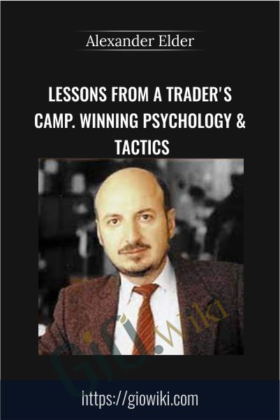 Lessons From A Trader's Camp. Winning Psychology & Tactics – Alexander Elder