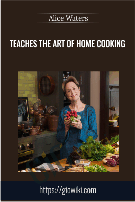 Teaches the Art of Home Cooking - Alice Waters