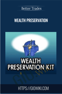 Wealth Preservation - Better Trades