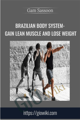Brazilian Body System- Gain Lean Muscle and Lose Weight - Gam Sassoon