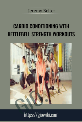 Cardio Conditioning with Kettlebell Strength Workouts - Jeremy Belter