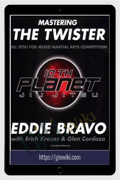 Mastering the Twister: Jiu Jitsu for Mixed Martial Arts Competition - Eddie Bravo