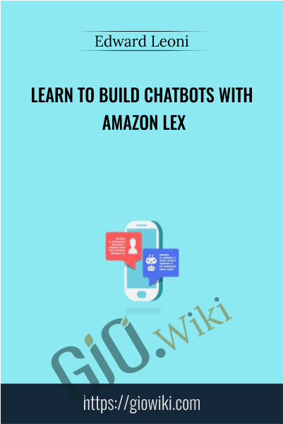 Learn to build chatbots with Amazon Lex - Edward Leoni