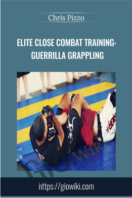 Elite Close Combat Training: Guerrilla Grappling - Chris Pizzo