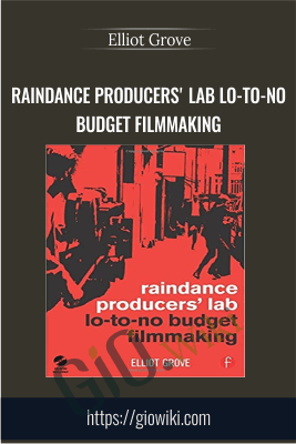 Raindance Producers' Lab Lo-To-No Budget Filmmaking - Elliot Grove
