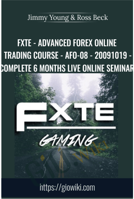 FXTE - Advanced Forex Online Trading Course - AFO-08 - 20091019 - Complete 6 Months Live Online Seminar  - Jimmy Young & Ross Beck