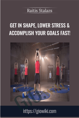 Get In Shape, Lower Stress & Accomplish Your Goals Fast! - Raitis Stalazs