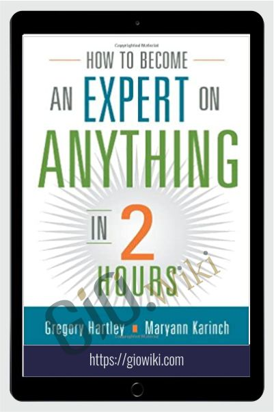 How to Become an Expert on Anything in Two Hours - Gregory Hartley & Maryann Karinch