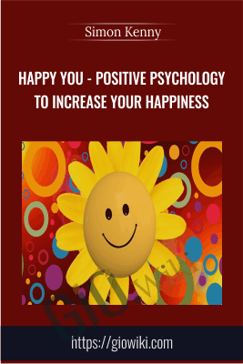 Happy You - Positive Psychology To Increase Your Happiness - Simon Kenny