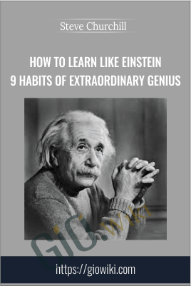 How to Learn Like Einstein 9 Habits of Extraordinary Genius - Steve Churchill