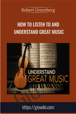 How to Listen to and Understand Great Music - Robert Greenberg