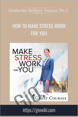 How to Make Stress Work for You - Kimberlee Bethany Bonura, Ph.D.
