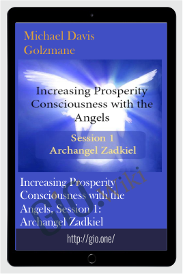Increasing Prosperity Consciousness with the Angels, Session 1: Archangel Zadkiel - Michael Davis Golzmane