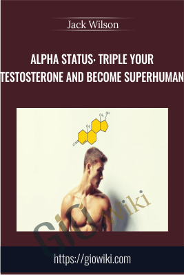Alpha Status: Triple Your Testosterone and Become Superhuman - Jack Wilson