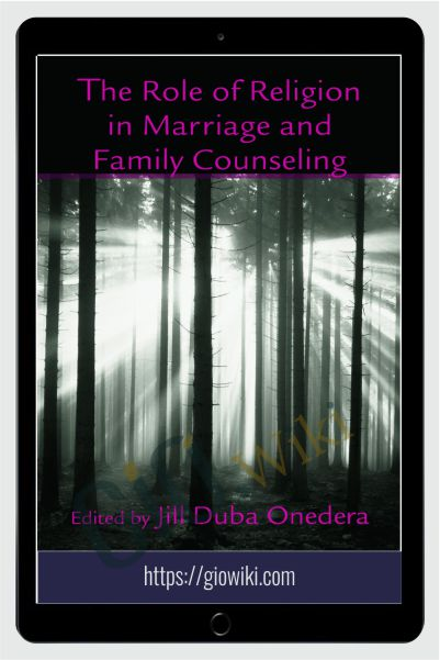 The Role of Religion in Marriage and Family Counseling - Jill D. Onedera