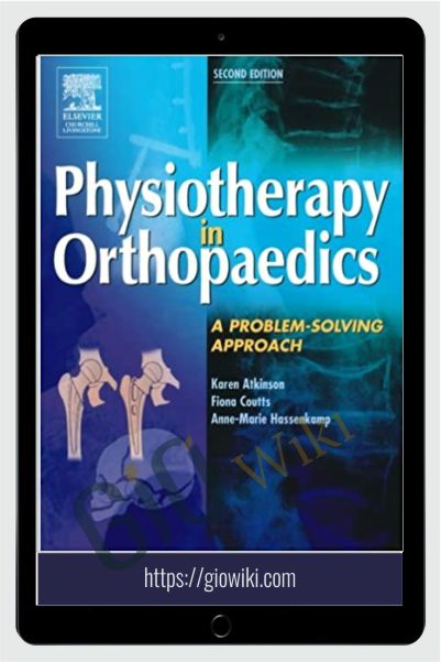 Physiotherapy in orthopaedics: a problem-solving approach - Karen Atkinson