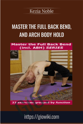 Master the Full Back Bend, and Arch Body Hold - Kit Laughlin