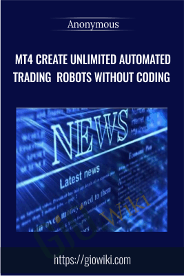 MT4 Create Unlimited Automated Trading Robots Without Coding - Anonymous