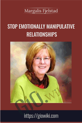 Stop Emotionally Manipulative Relationships - Margalis Fjelstad