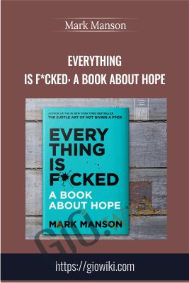 Everything Is F*cked: A Book About Hope - Mark Manson