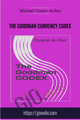 The Goodman Currency Codex - Michael Duane Archer
