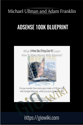 Adsense 100K Blueprint - Michael Ullman and Adam Franklin