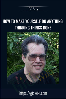 How to Make Yourself Do Anything, Thinking Things Done - PJ Eby