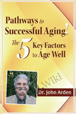 Pathways to Successful Aging! The 5 Key Factors to Age Well with Dr. John Arden - John Arden