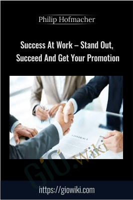 Success At Work – Stand Out, Succeed And Get Your Promotion - Philip Hofmacher
