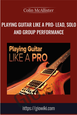 Playing Guitar like a Pro: Lead, Solo and Group Performance - Colin McAllister